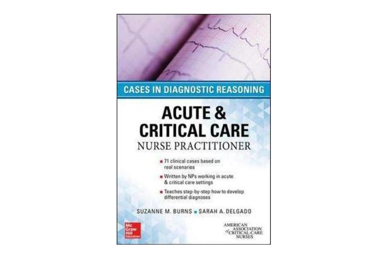 ACUTE & CRITICAL CARE NURSE PRACTITIONER - CASES IN DIAGNOSTIC REASONING