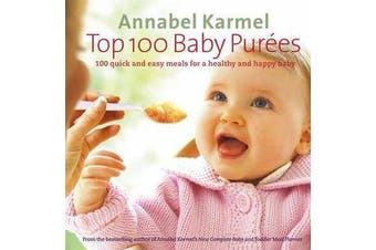 Top 100 Baby Purees - 100 quick and easy meals for a healthy and happy baby