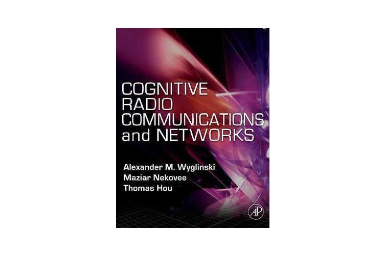 Cognitive Radio Communications and Networks - Principles and Practice