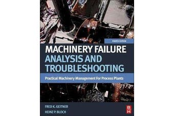 Machinery Failure Analysis and Troubleshooting - Practical Machinery Management for Process Plants