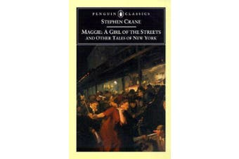 Maggie - A Girl of the Streets and Other Tales of New York