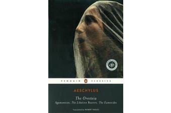 The Oresteia - Agamemnon, The Libation Bearers, The Eumenides