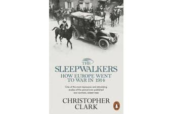 The Sleepwalkers - How Europe Went to War in 1914