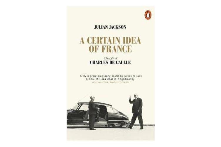 A Certain Idea of France - The Life of Charles de Gaulle