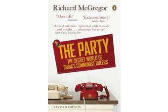 The Party - The Secret World of China's Communist Rulers