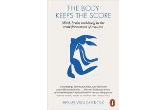 The Body Keeps the Score - Mind, Brain and Body in the Transformation of Trauma