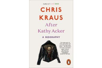 After Kathy Acker - A Biography