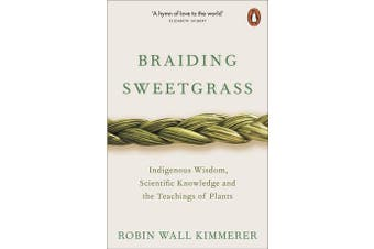 Braiding Sweetgrass - Indigenous Wisdom, Scientific Knowledge and the Teachings of Plants