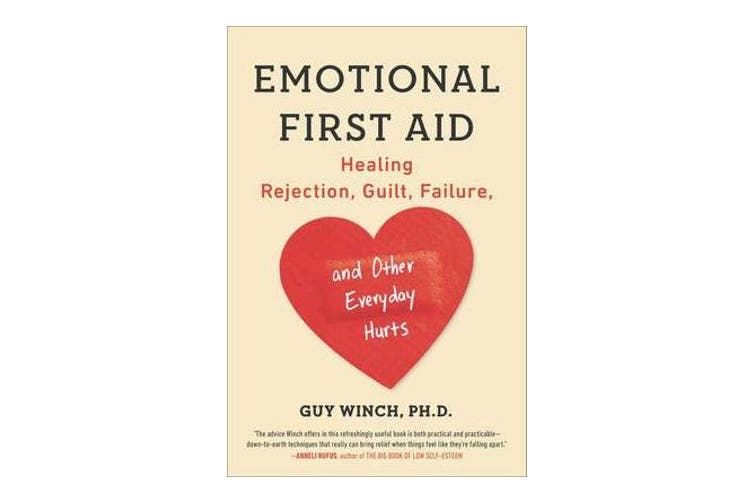 Emotional First Aid - Healing Rejection, Guilt, Failure, and Other Everyday Hurts