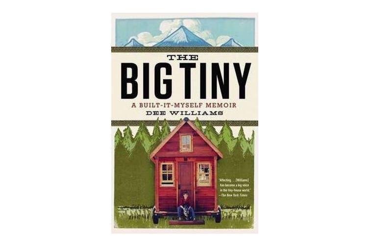 The Big Tiny - A Built-It-Myself Memoir