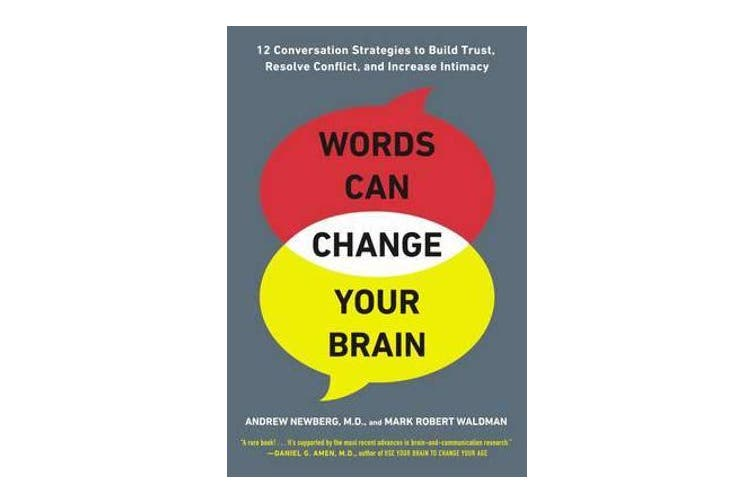Words Can Change Your Brain - 12 Conversation Strategies to Build Trust, Resolve Conflict, and Increase Intimacy