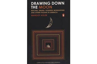 Drawing Down the Moon - Witches, Druids, Goddess-Worshippers, and Other Pagans in America
