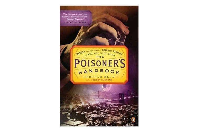 The Poisoner's Handbook - Murder and the Birth of Forensic Medicine in Jazz Age New York