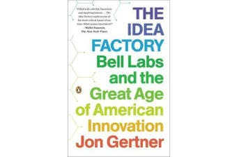 The Idea Factory - Bell Labs and the Great Age of American Innovation