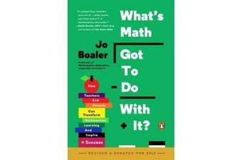What's Math Got to Do with It? - How Teachers and Parents Can Transform Mathematics Learning and Inspire Success