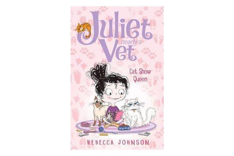 Cat Show Queen - Juliet, Nearly a Vet (Book 10)