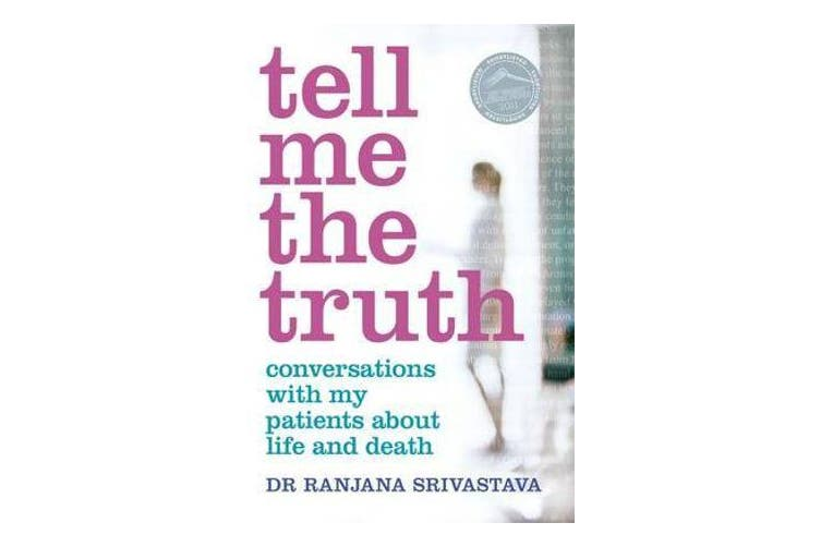 Tell Me The Truth - Conversations With My Patients About LifeAnd Death