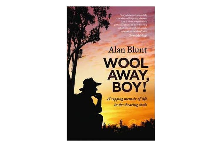Wool Away, Boy! - A Ripping Memoir of Life in the Shearing Sheds