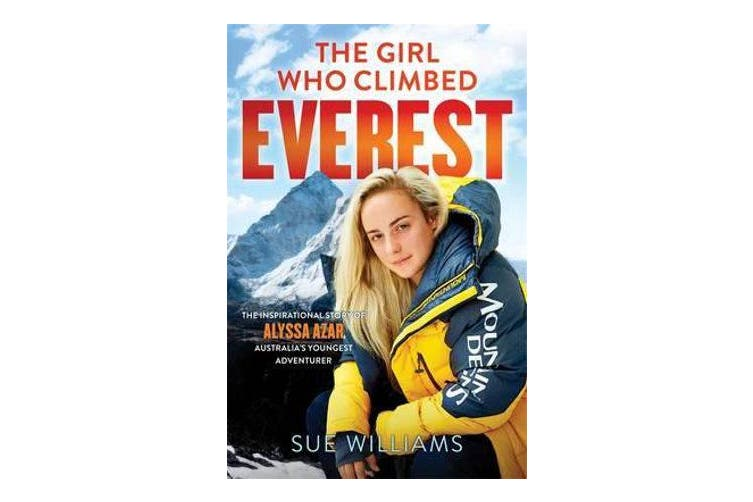 The Girl Who Climbed Everest - The inspirational story of Alyssa Azar, Australia's Youngest Adventurer