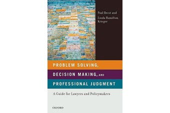 Problem Solving, Decision Making, and Professional Judgment - A Guide for Lawyers and Policymakers