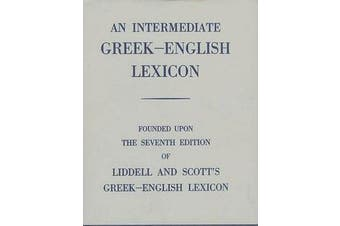 Intermediate Greek Lexicon - Founded upon the Seventh Edition of Liddell and Scott's Greek-English Lexicon