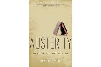 Austerity - The History of a Dangerous Idea