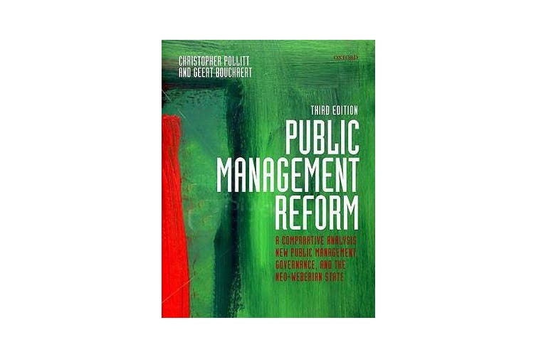 Public Management Reform - A Comparative Analysis - New Public Management, Governance, and the Neo-Weberian State