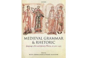 Medieval Grammar and Rhetoric - Language Arts and Literary Theory, AD 300 -1475
