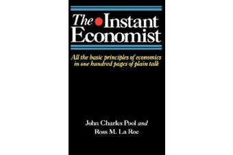 The Instant Economist - All The Basic Principles Of Economics In 100 Pages Of Plain Talk