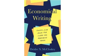 Economical Writing, Third Edition - Thirty-Five Rules for Clear and Persuasive Prose