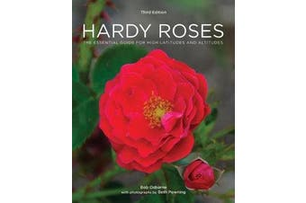 Hardy Roses - The Essential Guide for High Latitudes and Altitudes