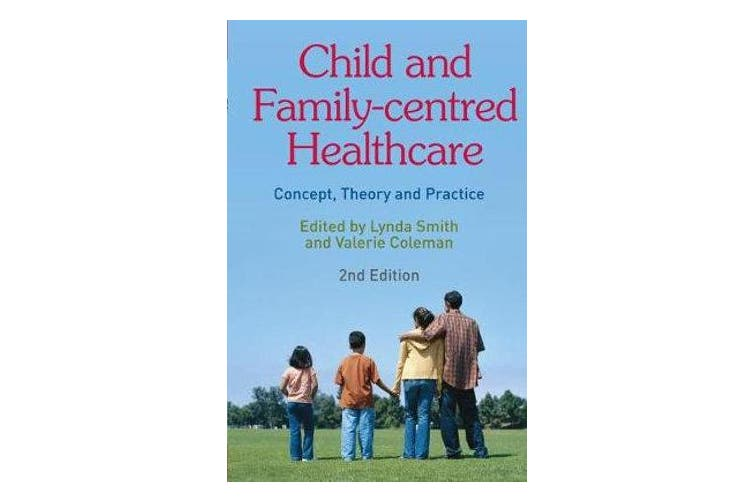 Child and Family-Centred Healthcare - Concept, Theory and Practice