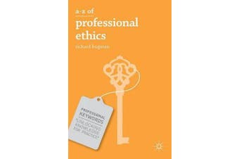 A-Z of Professional Ethics - Essential Ideas for the Caring Professions