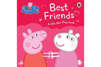 Peppa Pig: Best Friends - A Lift-the-Flap Book