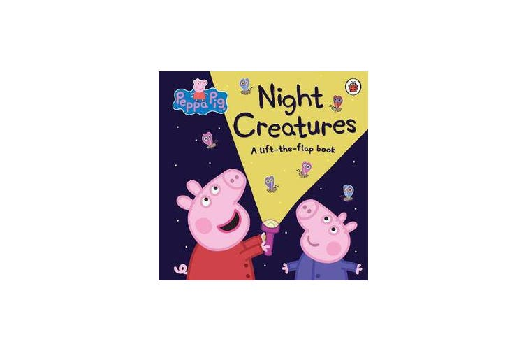 Peppa Pig: Night Creatures - A Lift-the-Flap Book