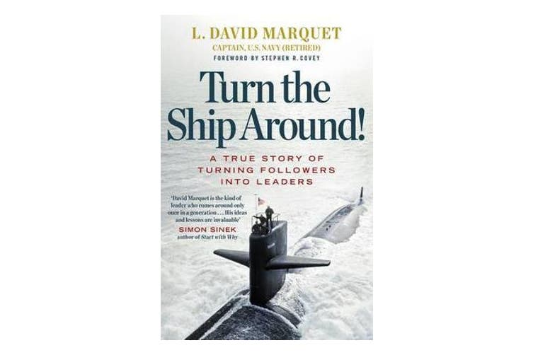 Turn The Ship Around! - A True Story of Building Leaders by Breaking the Rules
