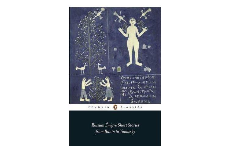 Russian Emigre Short Stories from Bunin to Yanovsky