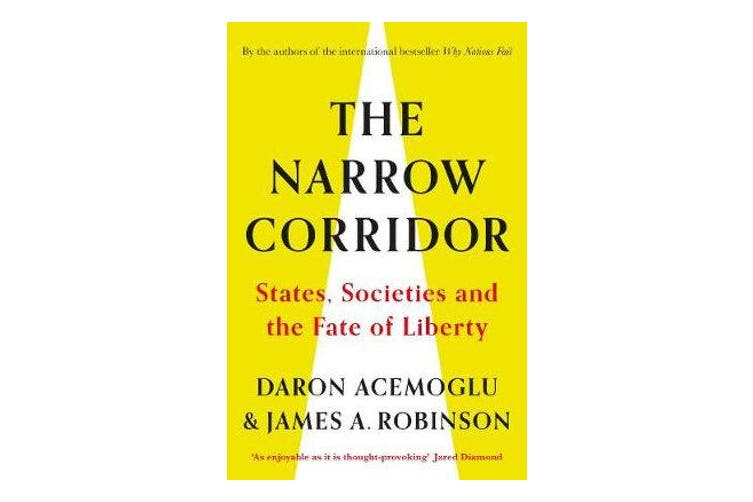 The Narrow Corridor - States, Societies, and the Fate of Liberty