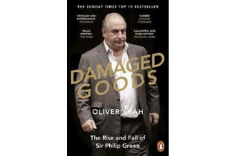 Damaged Goods - The Rise and Fall of Sir Philip Green  - The Sunday Times Bestseller