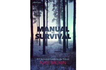 Manual for Survival - A Chernobyl Guide to the Future