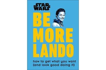 Star Wars Be More Lando - How to Get What You Want (and Look Good Doing It)