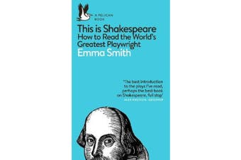 This Is Shakespeare - How to Read the World's Greatest Playwright