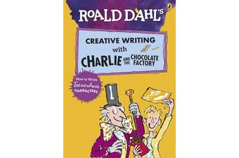 Roald Dahl's Creative Writing with Charlie and the Chocolate Factory - How to Write Tremendous Characters