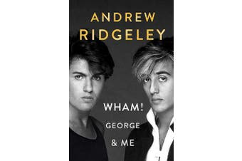 Wham! George & Me - The Sunday Times Bestseller
