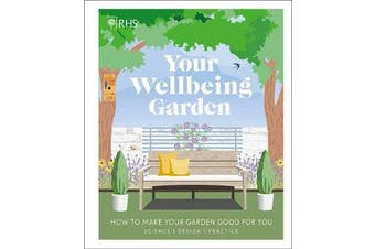 RHS Your Wellbeing Garden - How to Make Your Garden Good for You - Science, Design, Practice