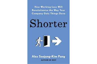 Shorter - How Working Less Will Revolutionise the Way Your Company Gets Things Done