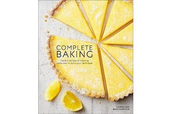 Complete Baking - Classic Recipes and Inspiring Variations to Hone Your Technique