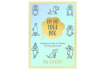 Om the Yoga Dog - A Beginner's Guide for Children (and their grown-ups)