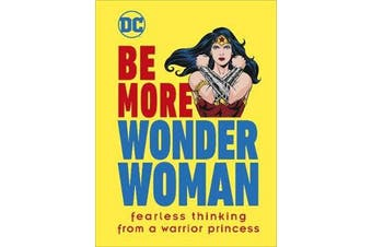 Be More Wonder Woman - Fearless thinking from a warrior princess