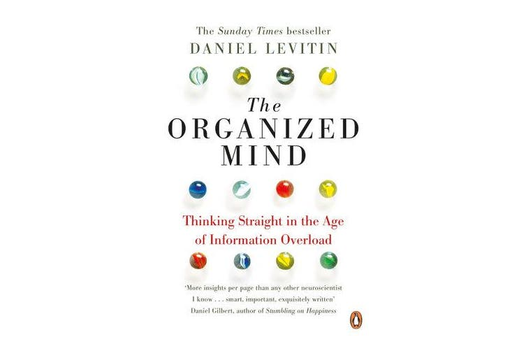 The Organized Mind - Thinking Straight in the Age of Information Overload
